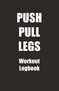 Push Pull Legs Workout Logbook .: A Push Pull Legs Workout Routine Tracker Journal And Daily Log 110 Pages