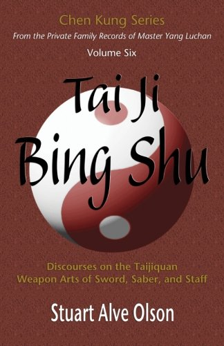 Tai Ji Bing Shu: Discourses On The Taijiquan Weapon Arts Of Sword, Saber, And Staff (Chen Kung Series, Band 6)