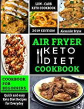 Air Fryer Keto Diet Cookbook: Quick and Easy Keto Diet Recipes for Everyday - Low Carb Recipes Book for beginners 2019 Edition