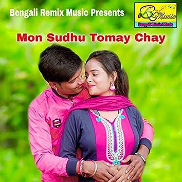 Mon Sudhu Tomay Chay