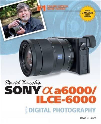 David Busch's Sony Alpha a6000/ILCE-6000 Guide to Digital Photography by David D. Busch (2015-07-22)