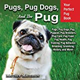 Pugs, Pug Dogs, and the Pug: Your Perfect Pug Book: Pugs, Pug Dogs,...