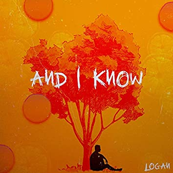 And I Know