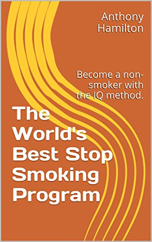 The World's Best Stop Smoking Program: Become a non-smoker with the IQ method. (English Edition)