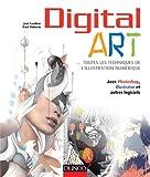 Digital Art : toutes les techniques de l'illustration numérique: Avec Photoshop, Illustrator et autres logiciels