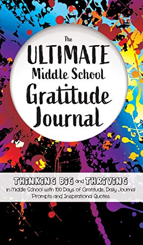 Compare Textbook Prices for The Ultimate Middle School Gratitude Journal: Thinking Big and Thriving in Middle School with 100 Days of Gratitude, Daily Journal Prompts and Inspirational Quotes  ISBN 9781952016226 by Daily, Gratitude