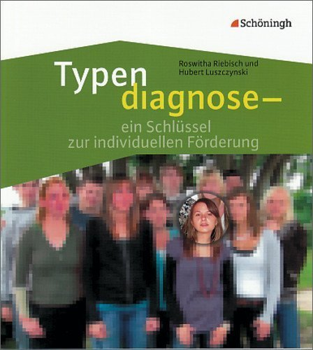 Typendiagnose: ein Schlüssel zur individuellen Förderung: Schüler und Lehrer im Spiegel ihrer Persönlichkeit by Hubert Luszczynski(10. März 2010)