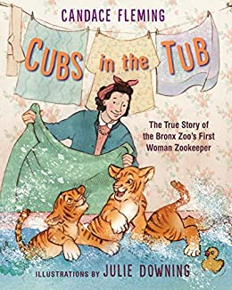 Cubs in the Tub: The True Story of the Bronx Zoo's First Woman ...