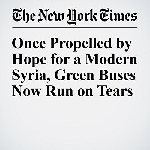 Once Propelled by Hope for a Modern Syria, Green Buses Now Run on Tears cover art