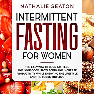 Intermittent Fasting for Women     The Easy Way to Burn Fat, Feel and Look Good, Slow Aging and Increase Productivity While Enjoying the Lifestyle and the Foods You Love              By:                                                                                                                                 Nathalie Seaton                               Narrated by:                                                                                                                                 Cecilia Stewart                      Length: 1 hr and 12 mins     26 ratings     Overall 4.9