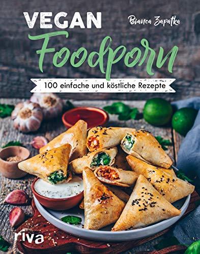 Vegan Foodporn: 100 einfache und köstliche Rezepte. Das vegane Kochbuch für Anfänger und Fortgeschrittene mit Bianca Zapatka