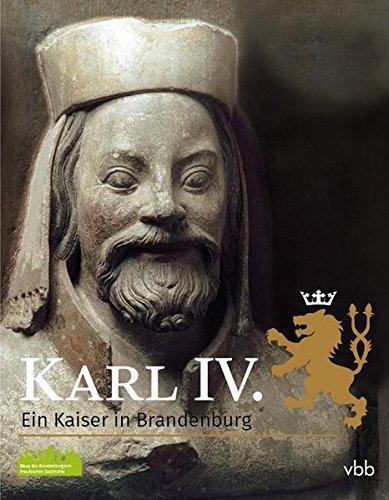 Karl IV. – Ein Kaiser in Brandenburg
