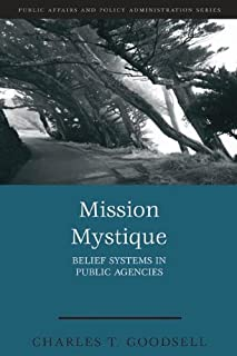 Mission Mystique: Belief Systems in Public Agencies (Public Affairs and Policy Administration Series)