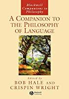 Companion Philsphy of Language (Blackwell Companions to Philosophy)