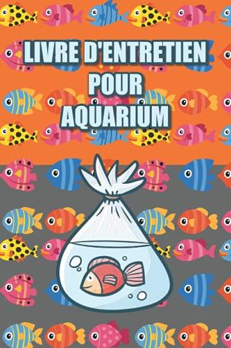 Livre d'entretien pour aquarium: Journal de pisciculture - Dans ce journal de bord pour votre aquarium, vous pouvez noter les analyses de l'eau, les ... les contrôles et bien d'autres choses encore.