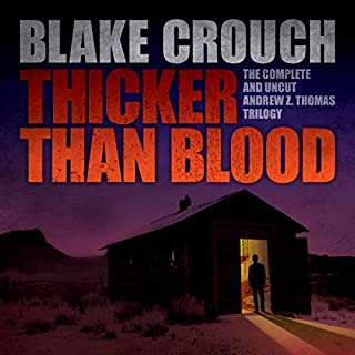 Thicker than Blood     The Complete Andrew Z. Thomas Trilogy               By:                                                                                                                                 Blake Crouch                               Narrated by:                                                                                                                                 Eric G. Dove                      Length: 17 hrs and 2 mins     25 ratings     Overall 4.0