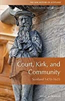 Court, Kirk and Community: Scotland 1470-1625 (The New History of Scotland)