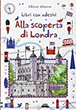 Alla scoperta di Londra. Con adesivi. Ediz. illustrata