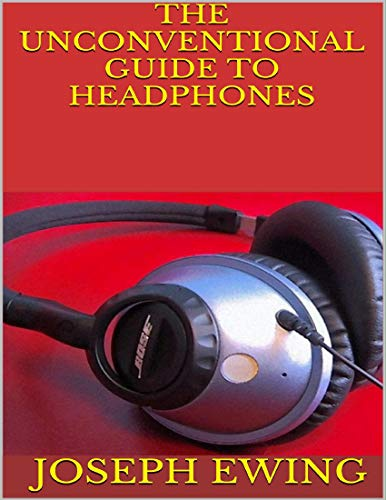 The Unconventional Guide to Headphones (English Edition)