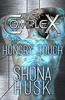 Hungry Touch: sci fi alien romance (The Complex Book 0) by [Shona Husk, The Complex Book Series]