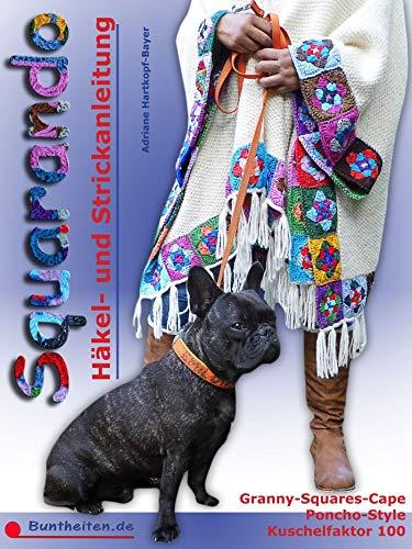 Squarando - Anleitung Häkeln Stricken Nähen: Cape mit Granny Squares - Poncho-Style im lässigen Look - Blickfang mit Kuschelfaktor 100
