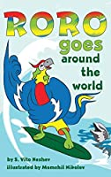 Roro goes around the world: How a little parrot makes his dream come true (and asked me that I dare you to go and do it too) (Roro Goes...)