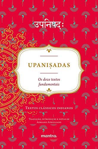 Upaniṣadas: Os Doze Textos Fundamentais: Textos Clássicos Indianos