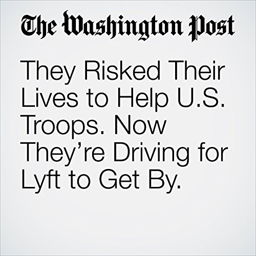 They Risked Their Lives to Help U.S. Troops. Now They're Driving for Lyft to Get By. copertina