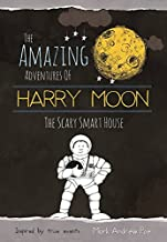 The Smart Scary House: The Amazing Adventures Of Harry Moon