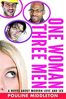 One Woman Three Men: A Novel About Modern Love and Sex by [Pouline Middleton]