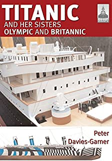 Shipcraft 18 - Titanic and her Sisters Olympic and Britannic