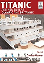 Titanic and Her Sisters Olympic and Britannic: 18