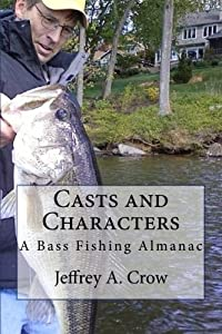 Casts and Characters: A Bass Fishing Almanac