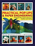 Practical Pop-Ups and Paper Engineering: A step-by-step course in the art of creative card-making, more than 100 techniques and projects, in 1000 photographs