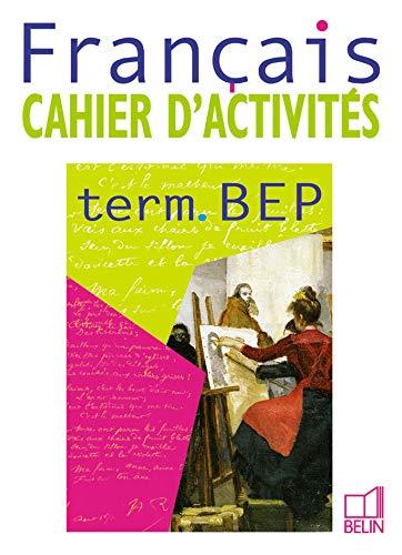 Français - term. bep - cahier d'activites: Cahier d'activit