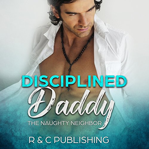 Disciplined Daddy: The Naughty Neighbor audiobook cover art