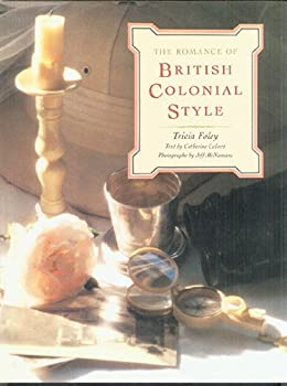Romance Of British Colonial Style, The 0517584255 Book Cover