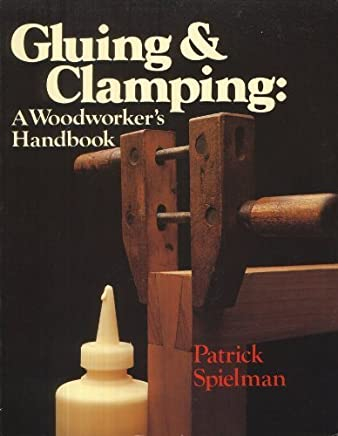 Gluing and Clamping: A Woodworkers Handbook by Spielman, Patrick (1986) Paperback