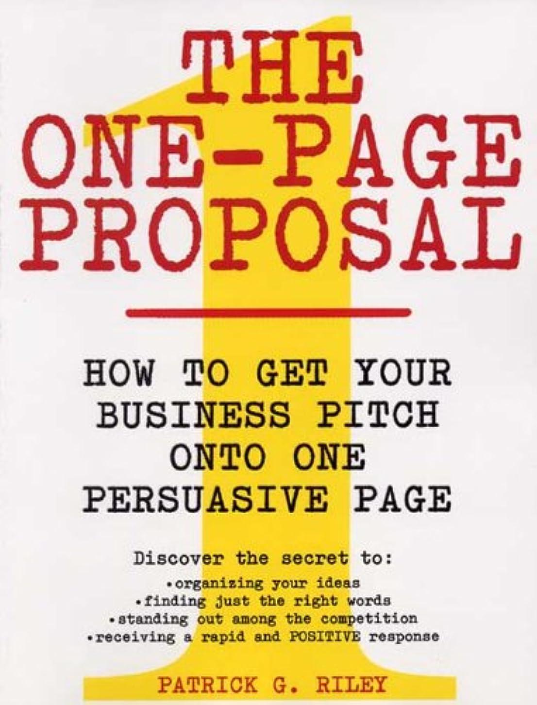 先バーター心理的にThe One-Page Proposal: How to Get Your Business Pitch onto One Persuasive Page (English Edition)
