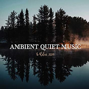 Ambient Quiet Music to Relax 2019: Fresh Perfect Sounds of New Age for Total Relax, Best Experience of Rest & Calming Down, Stress Free