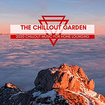 The Chillout Garden - 2020 Chillout Music For Home Lounging