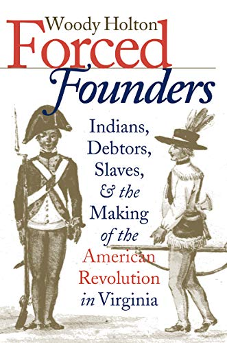 Forced Founders: Indians, Debtors, Slaves, and the Making of the American Revolution in Virginia (Published by the Omohu