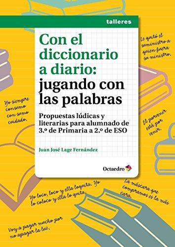 Con el diccionario a diario: jugando con las palabras: Propuestas lúdicas y literarias para alumnado de 3º de Primaria a 2º de ESO (Talleres)