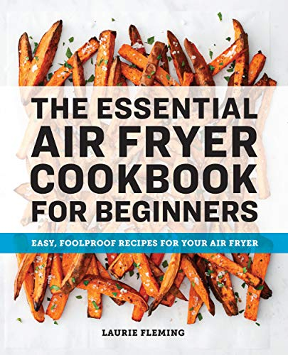 The Essential Air Fryer Cookbook for Beginners: Easy, Foolproof Recipes for Your Air Fryer by [Laurie Fleming]