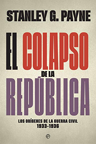 El colapso de la República: Los orígenes de la Guerra Civil 1933-1936 (Historia del siglo XX)