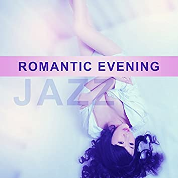 Romantic Evening Jazz – Smooth Jazz for Sexy Night, Jazz for a Couple, Evening Together, Music for Dinner and Sex