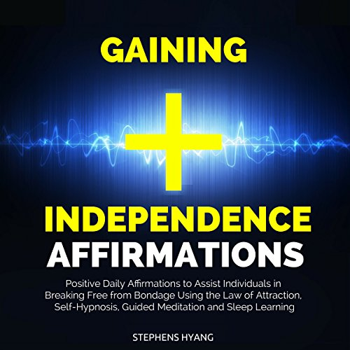 Gaining Independence Affirmations audiobook cover art
