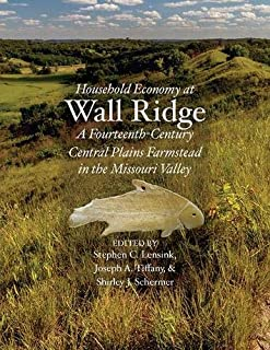 Household Economy at Wall Ridge: A Fourteenth-Century Central Plains Farmstead in the Missouri Valley