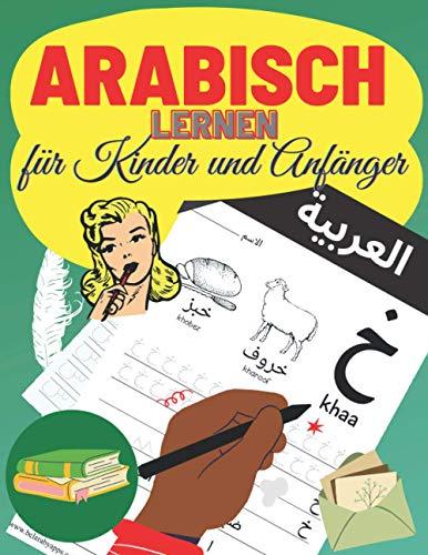 Arabisch lernen für kinder und Anfänger: Arabische Buchstaben und Zahlen schreiben lernen|elif ba für Kinder und Erwachsene|Ein praktisches Buch-kinderbuch zum Üben des arabischen Alphabets