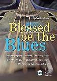 Blessed Be the Blues. Mit CD: Workshop-Songs und -Instrumentals für Fingerstyle Guitar. Die wichtigsten Stile und Spieltechniken der Bluesgitarre. Monotonic Bass, Wechselbass, Slide u.v.m.